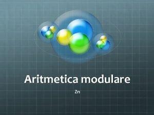 Aritmetica modulare Zn Artmetica modulare Laritmetica modulare a