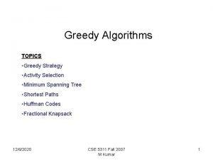 Greedy Algorithms TOPICS Greedy Strategy Activity Selection Minimum