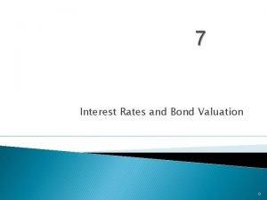 7 Interest Rates and Bond Valuation 0 Key