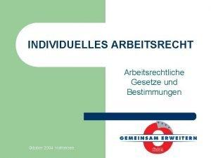 INDIVIDUELLES ARBEITSRECHT Arbeitsrechtliche Gesetze und Bestimmungen 0 ktober