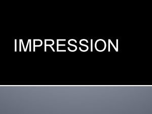 IMPRESSION IMPRESSION A negative likeness or copy in