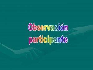La Observacin participante es una tcnica de observacin