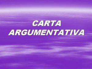 CARTA ARGUMENTATIVA A estrutura de uma carta argumentativa