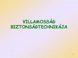 VILLAMOSSG BIZTONSGTECHNIKJA 1 VILLAMOSSG BIZTONSGTECHNIKJA Villamos balesetek villamos