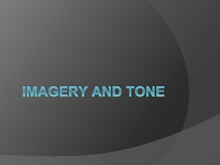 IMAGERY AND TONE Imagery Imagery is the representation