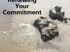 Renewing Your Commitment Things That Erode Commitment Unmet
