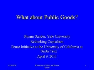What about Public Goods Shyam Sunder Yale University