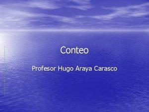Conteo Profesor Hugo Araya Carasco CONTEO Las tcnicas