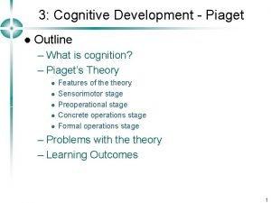 3 Cognitive Development Piaget l Outline What is
