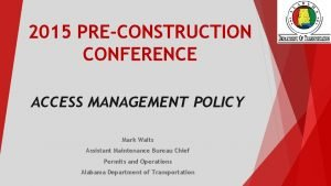2015 PRECONSTRUCTION CONFERENCE ACCESS MANAGEMENT POLICY Mark Waits