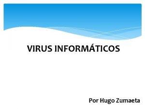 VIRUS INFORMTICOS Por Hugo Zumaeta Virus informticos Video
