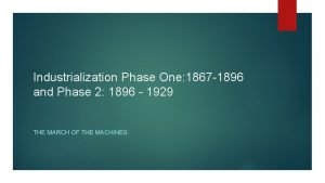 Industrialization Phase One 1867 1896 and Phase 2
