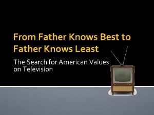 From Father Knows Best to Father Knows Least