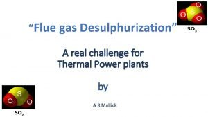 Flue gas Desulphurization A real challenge for Thermal