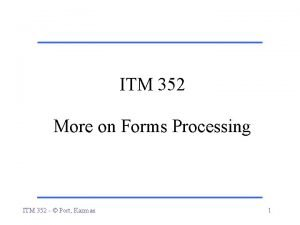 ITM 352 More on Forms Processing ITM 352