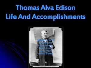 Thomas Alva Edison Life And Accomplishments GROUP 17