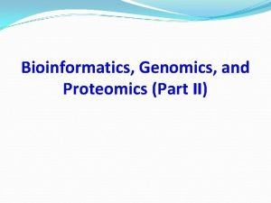 Bioinformatics Genomics and Proteomics Part II Proteomics The