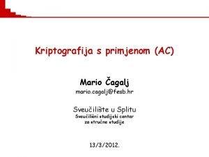 Kriptografija s primjenom AC Mario agalj mario cagaljfesb