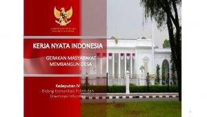 KERJA NYATA INDONESIA GERAKAN MASYARAKAT MEMBANGUN DESA Kedeputian