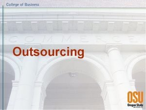 Outsourcing Outline l l l What is outsourcing