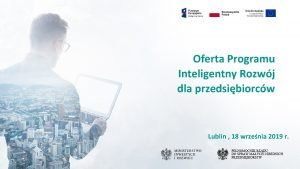 Oferta Programu Inteligentny Rozwj dla przedsibiorcw Lublin 18