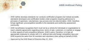 ANSI Antitrust Policy ANSI neither develops standards nor
