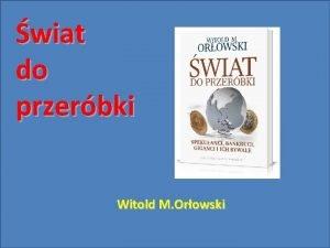 wiat do przerbki Witold M Orowski wiat do