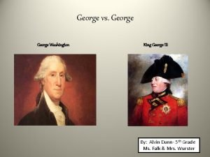George vs George Washington King George III By