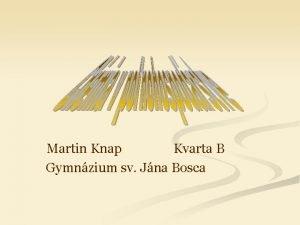 Martin Knap Kvarta B Gymnzium sv Jna Bosca