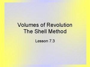 Volumes of Revolution The Shell Method Lesson 7