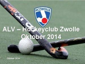 ALV Hockeyclub Zwolle Oktober 2014 Agenda Welkomstwoord door