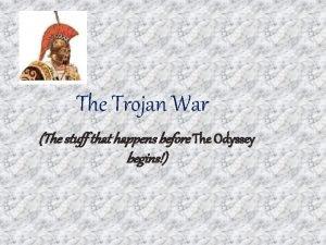 The Trojan War The stuff that happens before