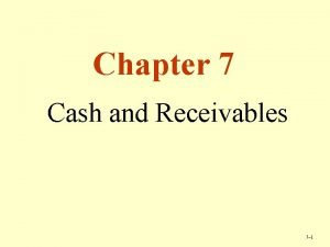Chapter 7 Cash and Receivables 7 1 Managing