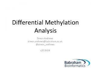 Differential Methylation Analysis Simon Andrews simon andrewsbabraham ac