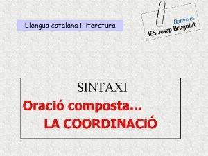 Llengua catalana i literatura SINTAXI Oraci composta LA