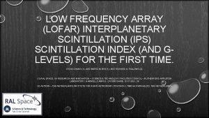 LOW FREQUENCY ARRAY LOFAR INTERPLANETARY SCINTILLATION IPS SCINTILLATION
