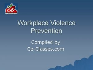 Workplace Violence Prevention Compiled by CeClasses com Learning