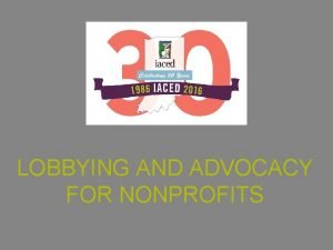 LOBBYING AND ADVOCACY FOR NONPROFITS WHAT IS ADVOCACY