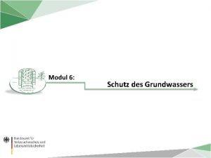 Modul 6 Schutz des Grundwassers Inhaltsverzeichnis Modul 6