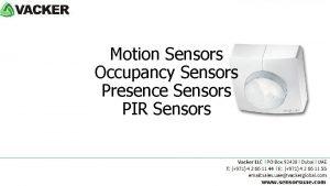 Motion Sensors Occupancy Sensors Presence Sensors PIR Sensors