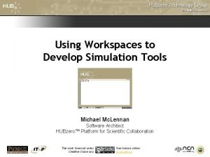 Using Workspaces to Develop Simulation Tools Michael Mc