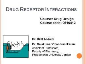 DRUG RECEPTOR INTERACTIONS Course Drug Design Course code