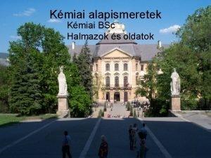 Kmiai alapismeretek Kmiai BSc Halmazok s oldatok Homogn