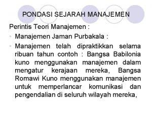 PONDASI SEJARAH MANAJEMEN Perintis Teori Manajemen Manajemen Jaman