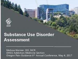 Substance Use Disorder Assessment Melissa Weimer DO MCR