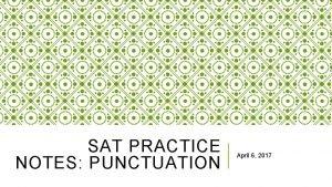 SAT PRACTICE NOTES PUNCTUATION April 6 2017 PUNCTUATION