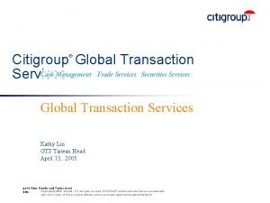 Citigroup Global Transaction Services Global Transaction Services Kathy
