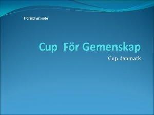 Frldrarmte Cup Fr Gemenskap Cup danmark Tider att