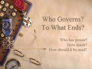 Who Governs To What Ends Who has power