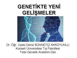 GENETKTE YEN GELMELER Dr r yesi Deniz SNNET